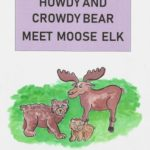 Howdy, Crowdy, and Moose Elk